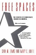 Free Spaces The Sources of Democratic Change in America