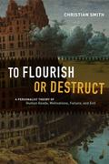 To Flourish or Destruct : A Personalist Theory of Human Goods, Motivations, Failure, and Evil