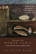 Around The Roman Table With More Than 150 Original Recipes