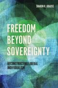 Freedom Beyond Sovereignty : Reconstructing Liberal Individualism
