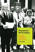 Unpopular Sovereignty : Rhodesian Independence and African Decolonization