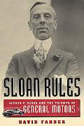 Sloan Rules Alfred P. Sloan and the Triumph of General Motors