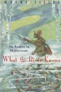 What the River Knows An Angler in Midstream