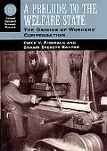 Prelude to the Welfare State The Origins of Workers' Compensation