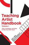 Teaching Artist Handbook, Volume One : Tools, Techniques, and Ideas to Help Any Artist Teach