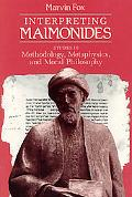 Interpreting Maimonides Studies in Methodology, Metaphysics, and Moral Philosophy