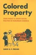 Colored Property: State Policy and White Racial Politics in Suburban America (Historical Stu...