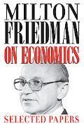 Milton Friedman on Economics Selected Papers