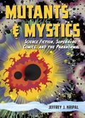 Mutants and Mystics : Science Fiction, Superhero Comics, and the Paranormal