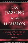 Passing of an Illusion The Idea of Communism Int He Twentieth Century