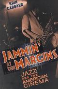 Jammin' at the Margins Jazz and the American Cinema