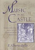 Music in the Castle Troubadours, Books, and Orators in Italian Courts of the Thirteenth, Fou...