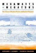 Megawatts and Megatrons The Future of Nuclear Power and Nuclear Weapons