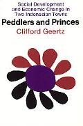 Peddlers and Princes Social Development and Economic Change in Two Indonesian Towns