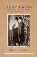 Dark Twins Imposture And Identity in Mark Twain's America