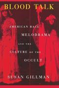 Blood Talk American Race Melodrama and the Culture of the Occult