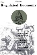 Regulated Economy A Historical Approach to Political Economy