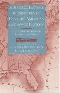 Strategic Factors in Nineteenth Century American Economic History A Volume to Honor Robert W...