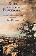 Basel in the Age of Burckhardt A Study in Unseasonable Ideas