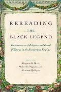 Rereading the Black Legend The Discourses of Religious and Racial Difference in the Renaissa...