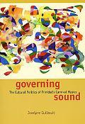 Governing Sound Cultural Politics of Trinidad's Carnival Musics