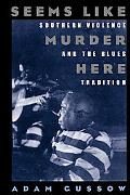 Seems Like Murder Here Southern Violence and the Blues Tradition