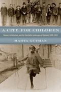 City for Children : Women, Architecture, and the Charitable Landscapes of Oakland, 1850-1950
