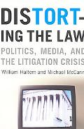 Distorting the Law Politics, Media, and the Litigation Crisis