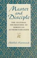 Master and Disciple The Cultural Foundations of Moroccan Authoritarianism