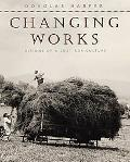 Changing Works Visions of a Lost Agriculture