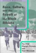Race, Culture, and the Revolt of the Black Athlete The 1968 Olympic Protests and Their After...