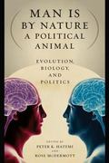 Man Is by Nature a Political Animal : Evolution, Biology, and Politics