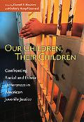 Our Children, Their Children Confronting Racial And Ethnic Differences In American Juvenile ...