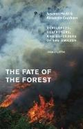 Fate of the Forest : Developers, Destroyers, and Defenders of the Amazon
