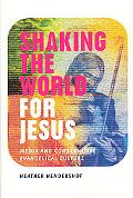 Shaking the World for Jesus Media and Conservative Evangelical Culture