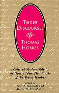 Three Discourses A Critical Modern Edition of Newly Identified Work of the Young Hobbes