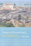 Routes of Remembrance Refashioning the Slave Trade in Ghana