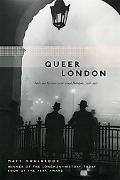 Queer London Perils And Pleasures in the Sexual Metropolis, 1918-1957