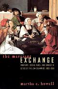 Marriage Exchange Property, Social Place, and Gender in Cities of the Low Countries, 1300-1500