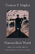 Human-Built World How to Think About Technology and Culture