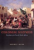 Colonial Madness Psychiatry in French North Africa