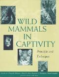 Wild Mammals in Captivity Principles and Techniques