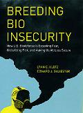 Breeding Bio Insecurity: How U.S. Biodefense Is Exporting Fear, Globalizing Risk, and Making...