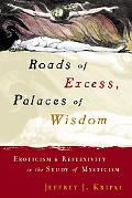 Roads of Excess, Palaces of Wisdom Eroticism & Reflexivity in the Study of Mysticism