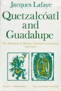 Quetzalcoatl and Guadalupe The Formation of Mexican National Consciousness, 1531-1813