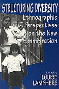 Structuring Diversity Ethnographic Perspectives on the New Immigration