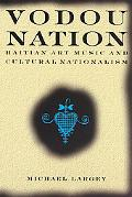 Vodou Nation Haitian Art Music And Cultural Nationalism