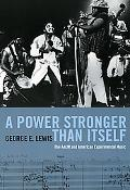 A Power Stronger Than Itself: The AACM and American Experimental Music