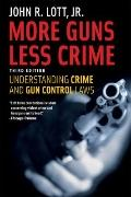 More Guns, Less Crime: Understanding Crime and Gun-Control Laws, Third Edition (Studies in L...