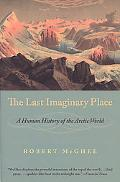 Last Imaginary Place A Human History of the Arctic World